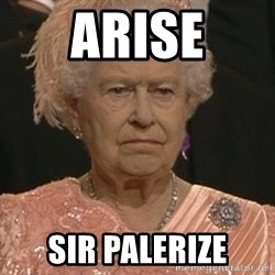 Queen Elizabeth Meme - arise sir palerize