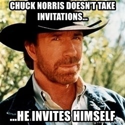 Brutal Chuck Norris - chuck norris doesn't take invitations... ...he invites himself