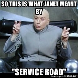 """dr. evil quotation marks - So this is what janet meant by """"Service road"""""""