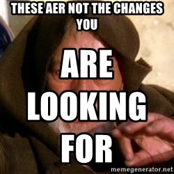 JEDI KNIGHT - These aer not the changes you are looking for