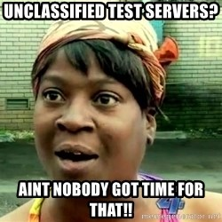 oh lord jesus it's a fire! - Unclassified Test servers? Aint nobody got time for that!!