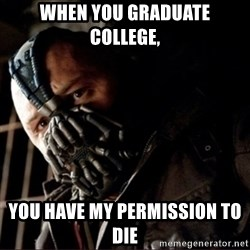 Bane Permission to Die - when you graduate college, You Have My Permission to Die