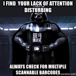 Bitch Darth Vader - i find  your lack of attention disturbing always check for multiple scannable barcodes