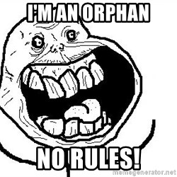 Happy Forever Alone - I'm an orphan no rules!