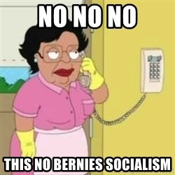 Family guy maid - No no no This no bERNIEs socialism