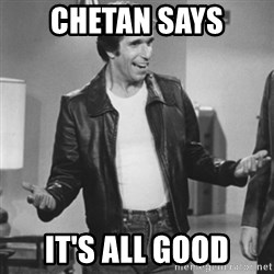The Fonz - chetan says it's all good
