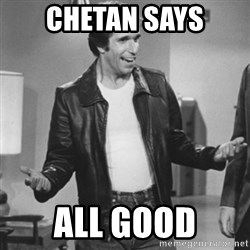 The Fonz - chetan says all good