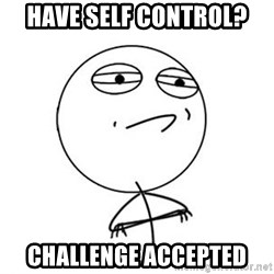 Challenge Accepted HD 1 - Have self control? Challenge accepted