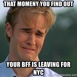 James Van Der Beek - That momeny you find out Your BFF is leaving for nyc