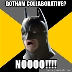 Bad Factman - Gotham Collaborative? NOOOO!!!!