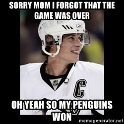 sidney crosby - SORRY MOM I FORGOT THAT THE GAME WAS OVER OH YEAH SO MY PENGUINS WON
