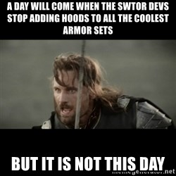 But it is not this Day ARAGORN - A day will come when the swtor devs stop adding hoods to all the coolest armor sets But it is not this day