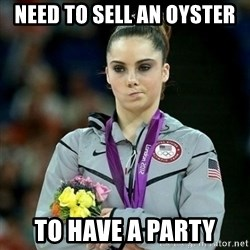 McKayla Maroney Not Impressed - Need to sell an oyster to have a party