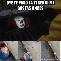 Pennywise in sewer - oye Te paso la terea si me gastas onces