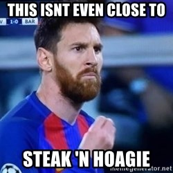 Messi Italian - this isnt even close to steak 'n hoagie