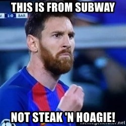 Messi Italian - this is from subway not steak 'n hoagie!
