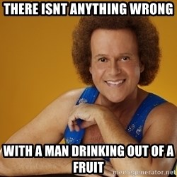 Gay Richard Simmons - There isnt anything wrong With a man drinking out of a fruit