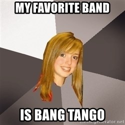 Musically Oblivious 8th Grader - my favorite band is bang tango