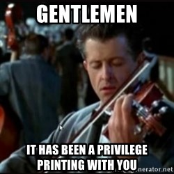 Titanic Band - Gentlemen It has been a privilege Printing with you