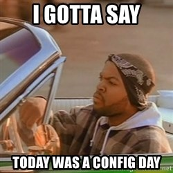 Good Day Ice Cube - I gotta say Today Was a config day
