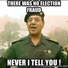 Baghdad Bob - There was no election fraud never I tell you !