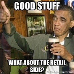 THUMBS UP OBAMA - good stuff what about the retail side?