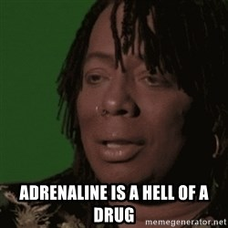 Rick James -  adrenaline is a hell of a drug