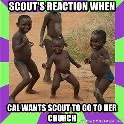 african kids dancing - Scout's reaction when Cal wants scout to go to her church