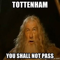 Gandalf You Shall Not Pass - Tottenham you shall not pass