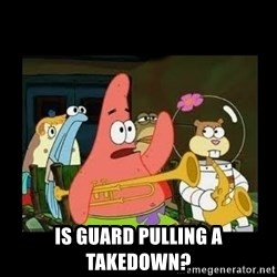 Patrick Star Instrument -  IS guard pulling a takedown?