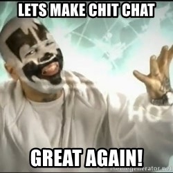 Insane Clown Posse - Lets make Chit chat great again!