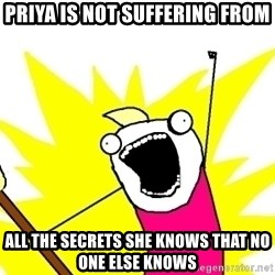 X ALL THE THINGS - priya is not suffering from all the secrets she knows that no one else knows