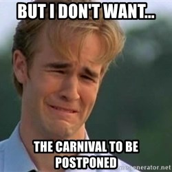 James Van Der Beek - but I don't want... the carnival to be postponed