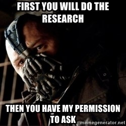 Bane Permission to Die - First you will do the research  then you have my permission to ask