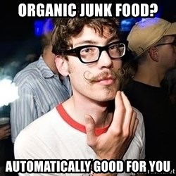 Super Smart Hipster - organic junk food? automatically good for you