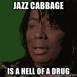 Rick James - Jazz cabbage Is a Hell of a drug