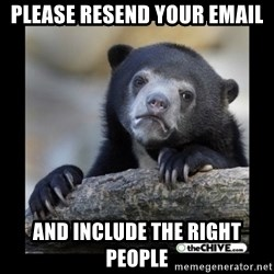 sad bear - please resend your email and include the right people