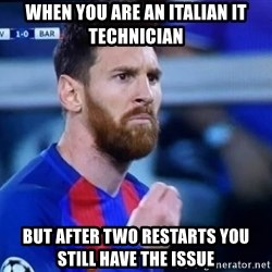 Messi Italian - when you are an italian it technician but after two restarts you still have the issue