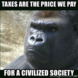 Rustled Jimmies - Taxes are the price we pay for a civilized society