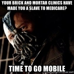 Bane Permission to Die - Your brick and mortar clinics have made you a slave to Medicare? Time to go moBIle