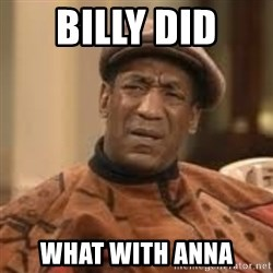 Confused Bill Cosby  - Billy did  What with anna