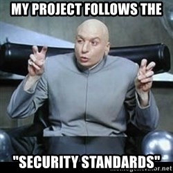 """dr. evil quotation marks - My Project follows the """"SECURITY STANDARDS"""""""