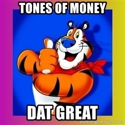 Tony The Tiger - Tones of money Dat great