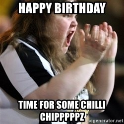 Screaming Fatty - Happy BIrthday Time for some chilli chipppppZ