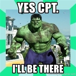 THe Incredible hulk - Yes cpt. I'll be there