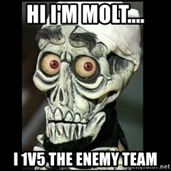 Achmed the dead terrorist - Hi I'm molt.... I 1v5 the enemy team