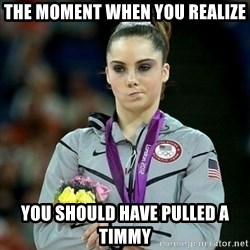 McKayla Maroney Not Impressed - The moment when you realize You should have pulled a timmy
