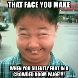 Lolwtf - That face you make When you silently fart in a crowded room PAIGE!!!!