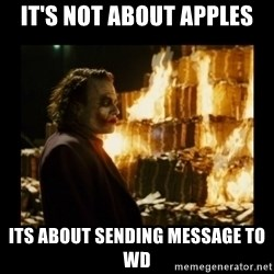 Not about the money joker - it's not about apples its about sending message to WD