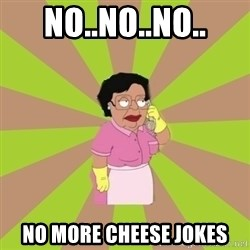 Consuela Family Guy - No..no..no.. No more cheese jokes